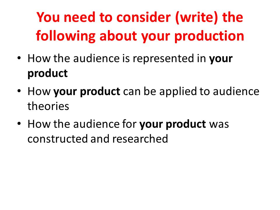 You need to consider (write) the following about your production