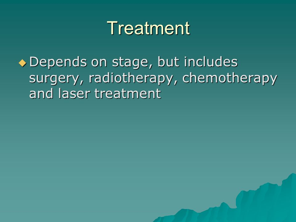 Treatment Depends on stage, but includes surgery, radiotherapy, chemotherapy and laser treatment