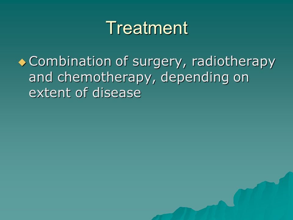 Treatment Combination of surgery, radiotherapy and chemotherapy, depending on extent of disease