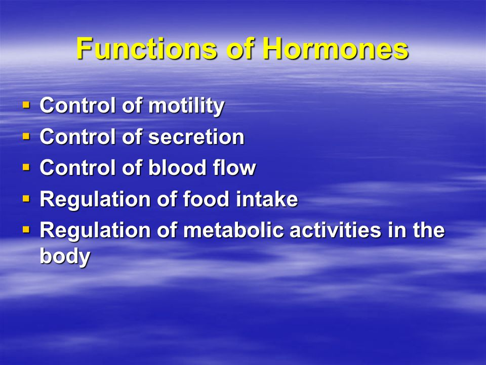 Functions of Hormones Control of motility Control of secretion