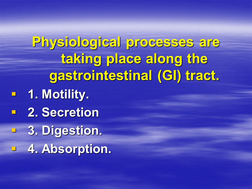 Physiological processes are taking place along the gastrointestinal (GI) tract.