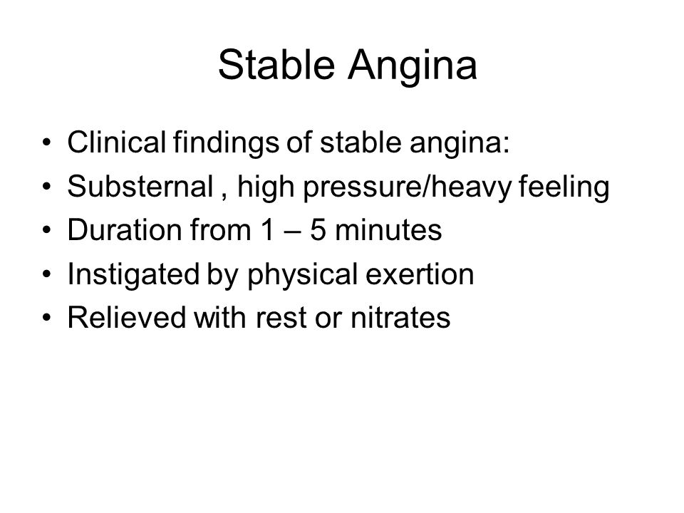 Stable Angina Clinical findings of stable angina: