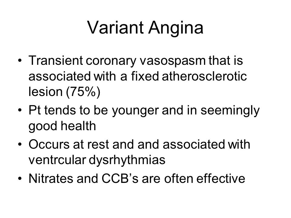 Variant Angina Transient coronary vasospasm that is associated with a fixed atherosclerotic lesion (75%)