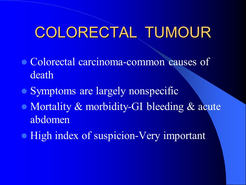 COLORECTAL TUMOUR Colorectal carcinoma-common causes of death