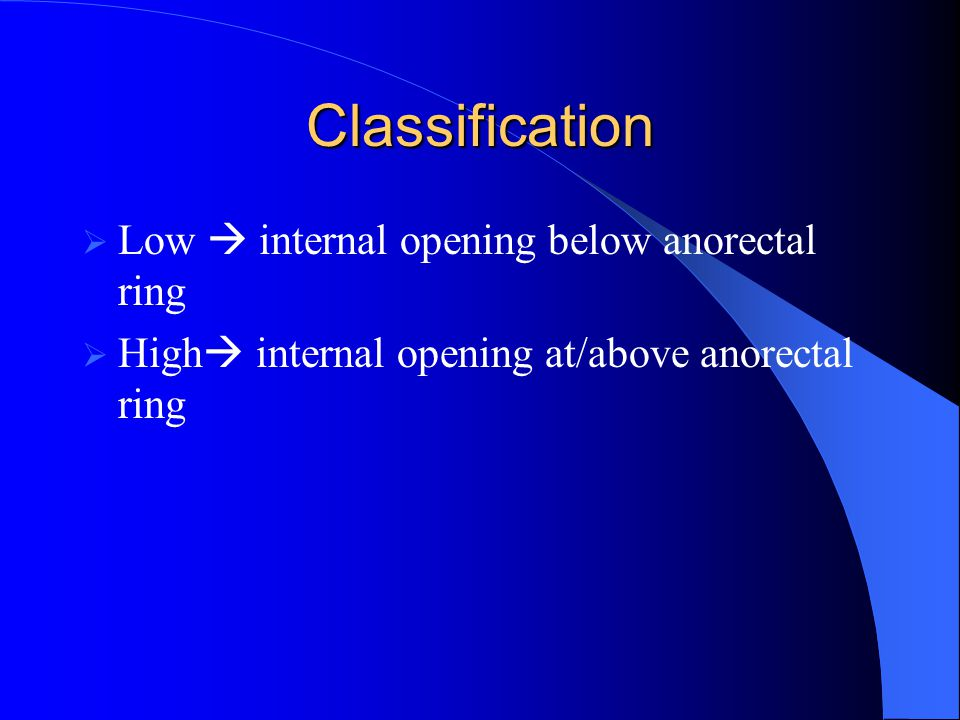 Classification Low  internal opening below anorectal ring