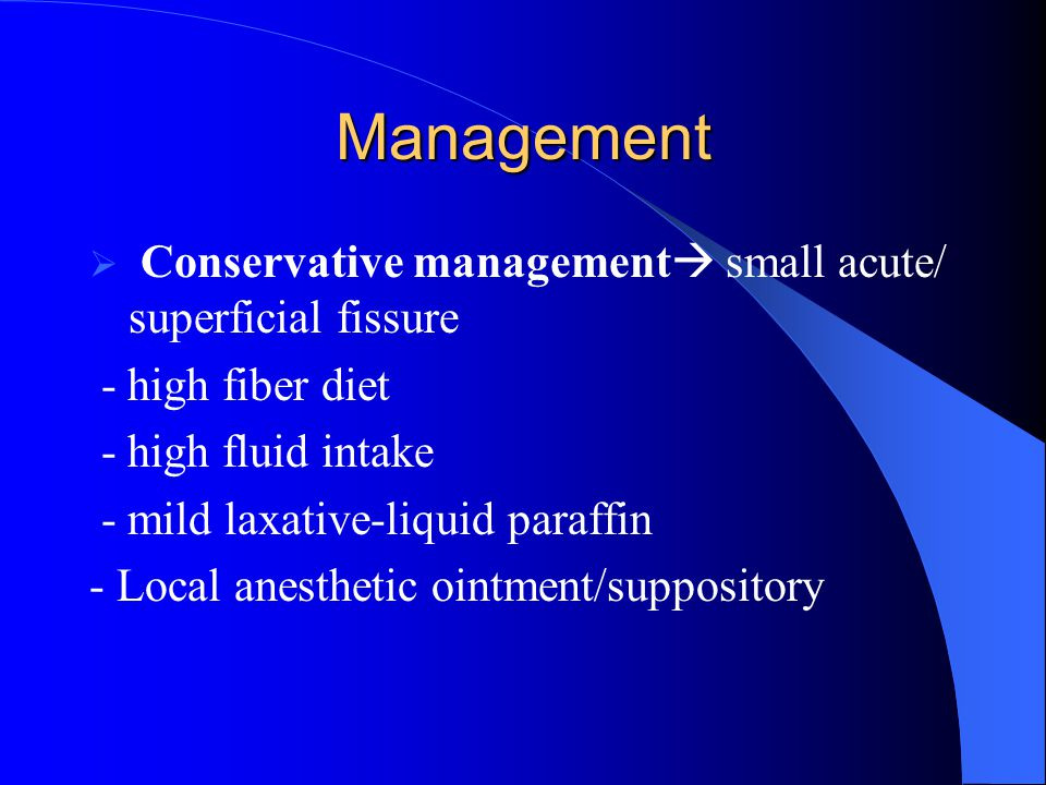 Management Conservative management small acute/ superficial fissure