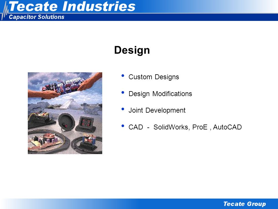 Design Custom Designs Design Modifications Joint Development
