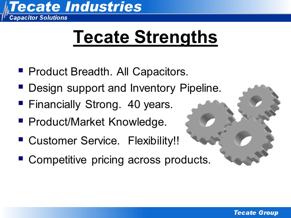 Tecate Strengths Product Breadth. All Capacitors.