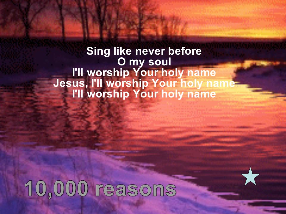 Sing like never before O my soul I ll worship Your holy name Jesus, I ll worship Your holy name I ll worship Your holy name