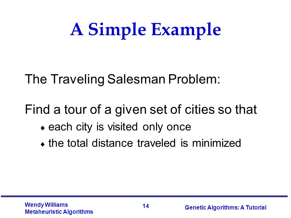 A Simple Example The Traveling Salesman Problem:
