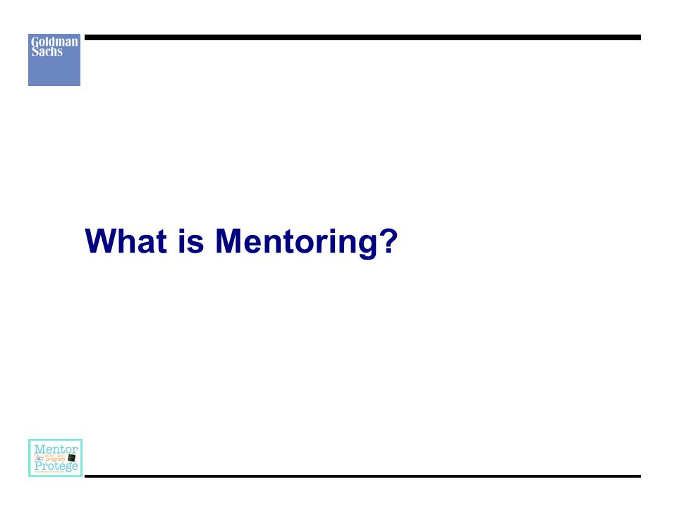 MENTORING Provide protégés with the foundational skills necessary for their future success within their given career path / choice.