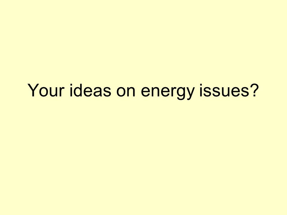 Your ideas on energy issues