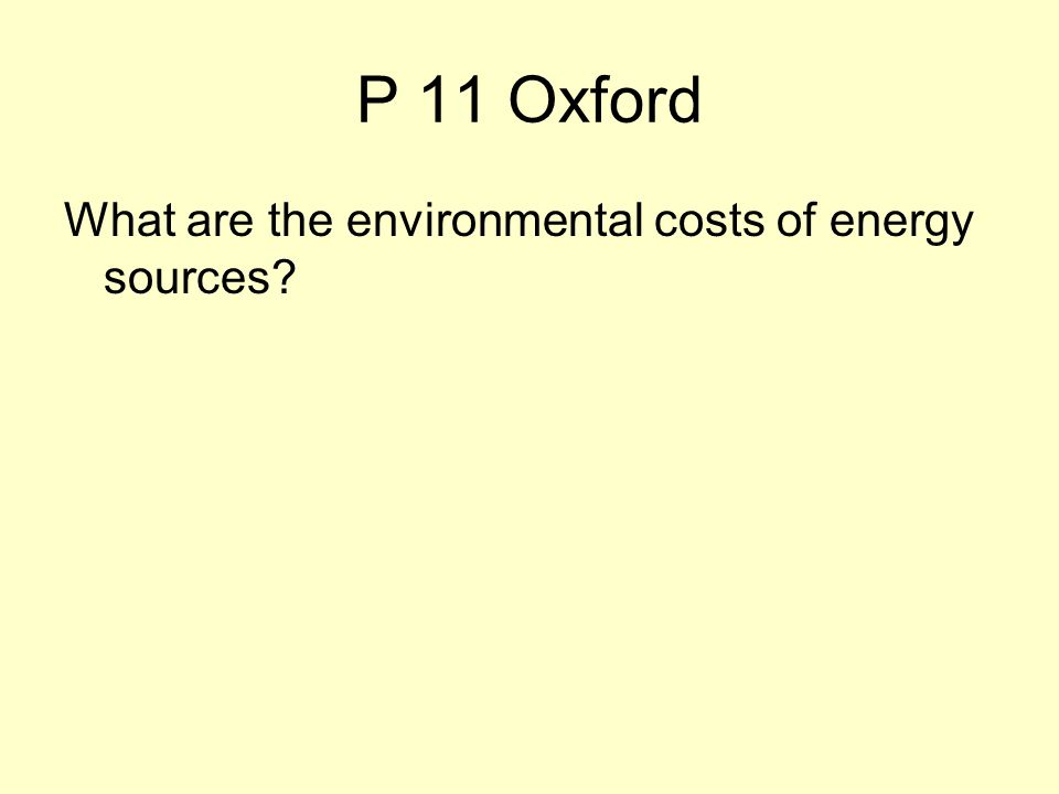 P 11 Oxford What are the environmental costs of energy sources