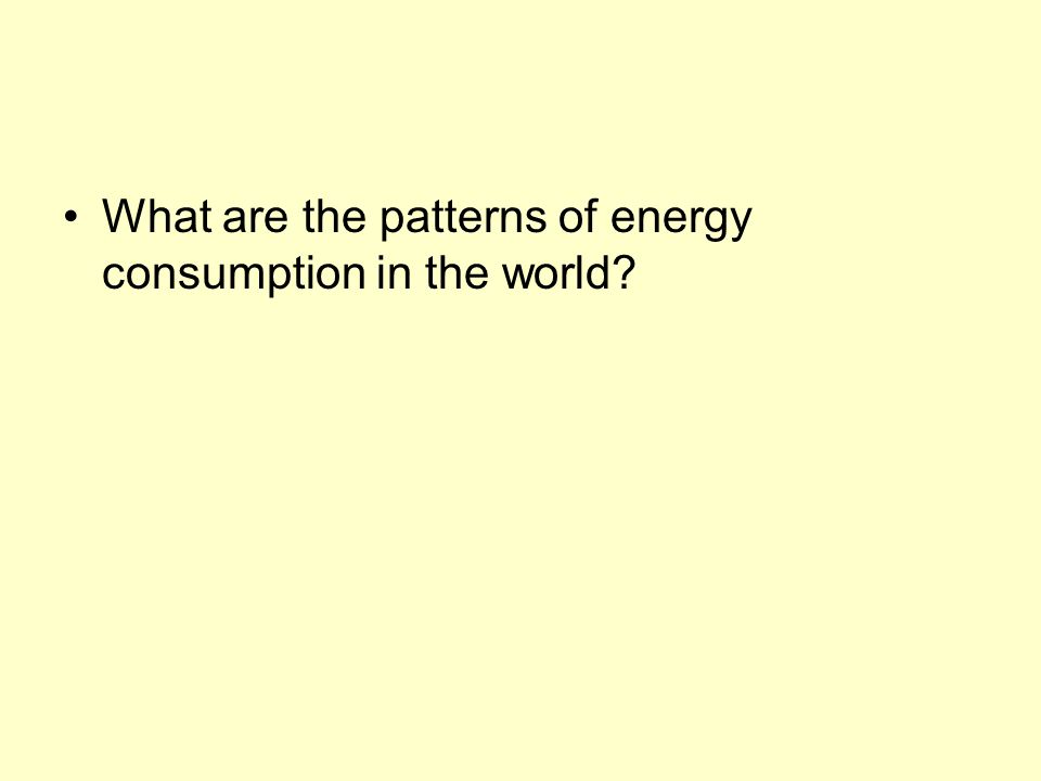 What are the patterns of energy consumption in the world