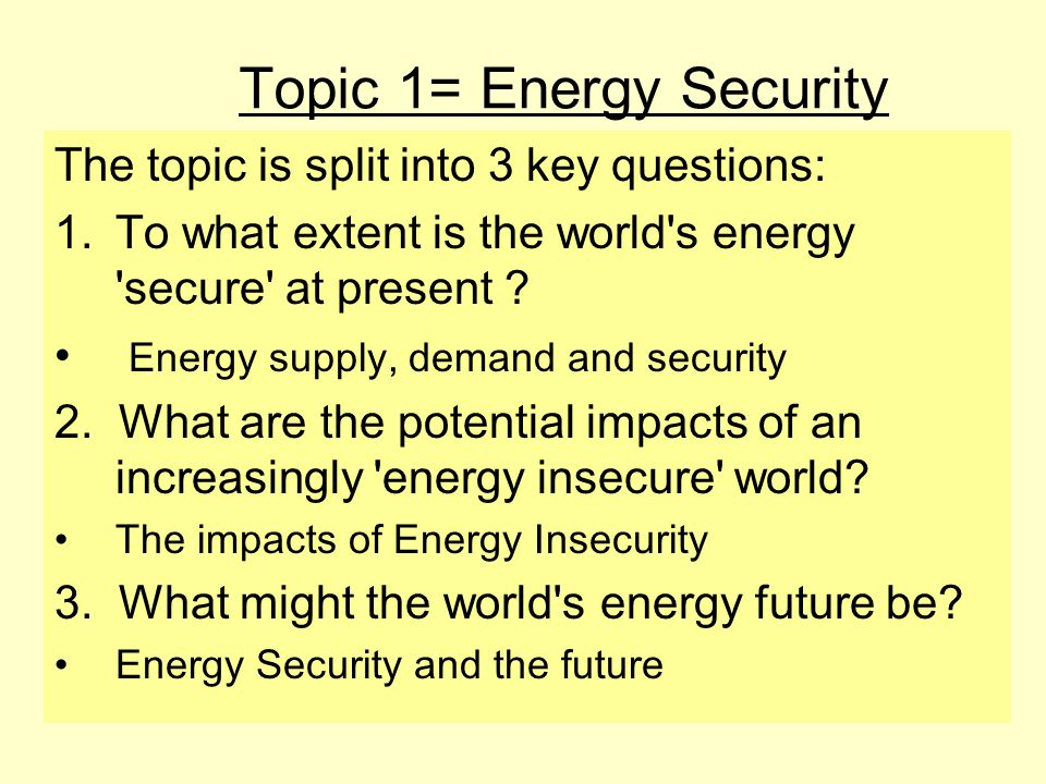 Topic 1= Energy Security