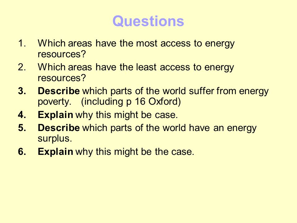Questions Which areas have the most access to energy resources