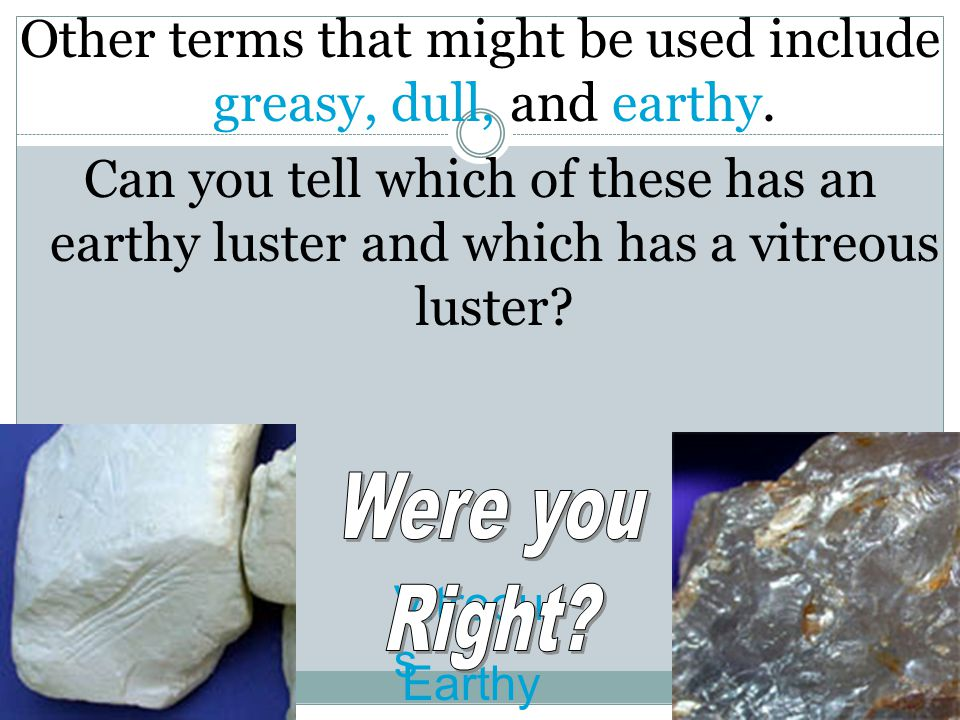Other terms that might be used include greasy, dull, and earthy.