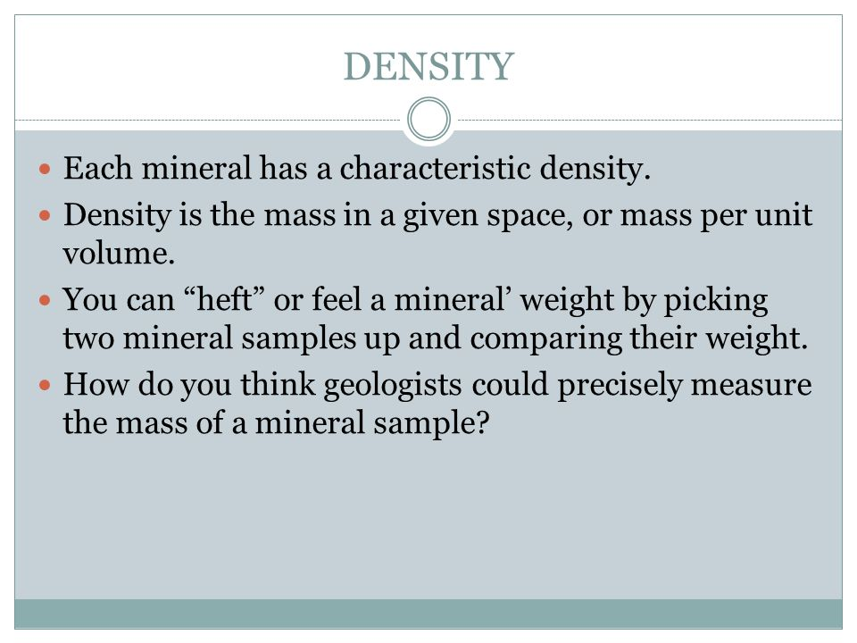 DENSITY Each mineral has a characteristic density.
