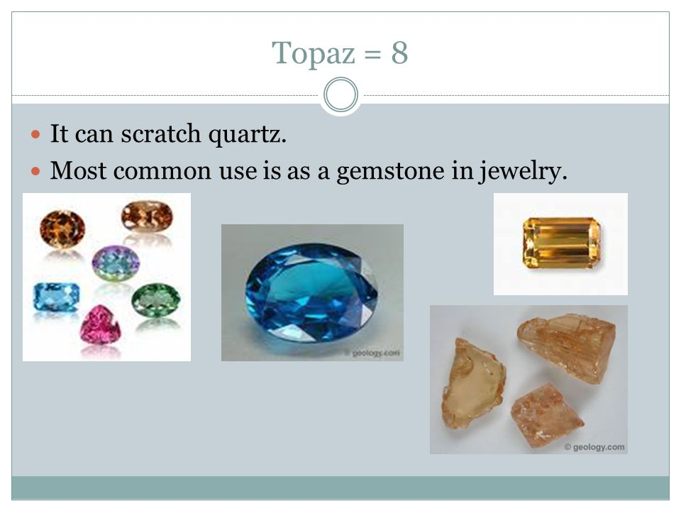 Topaz = 8 It can scratch quartz.