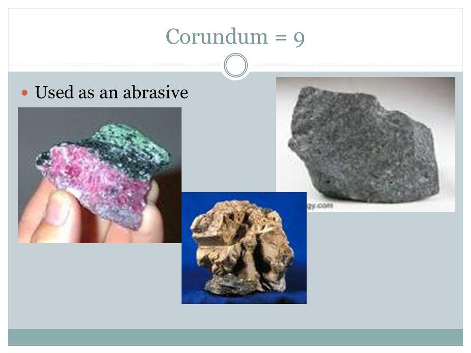 Corundum = 9 Used as an abrasive