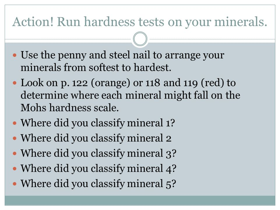 Action! Run hardness tests on your minerals.