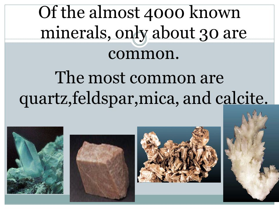 Of the almost 4000 known minerals, only about 30 are common.