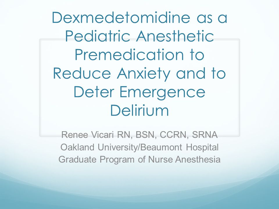 Dexmedetomidine as a Pediatric Anesthetic Premedication to Reduce Anxiety and to Deter Emergence Delirium
