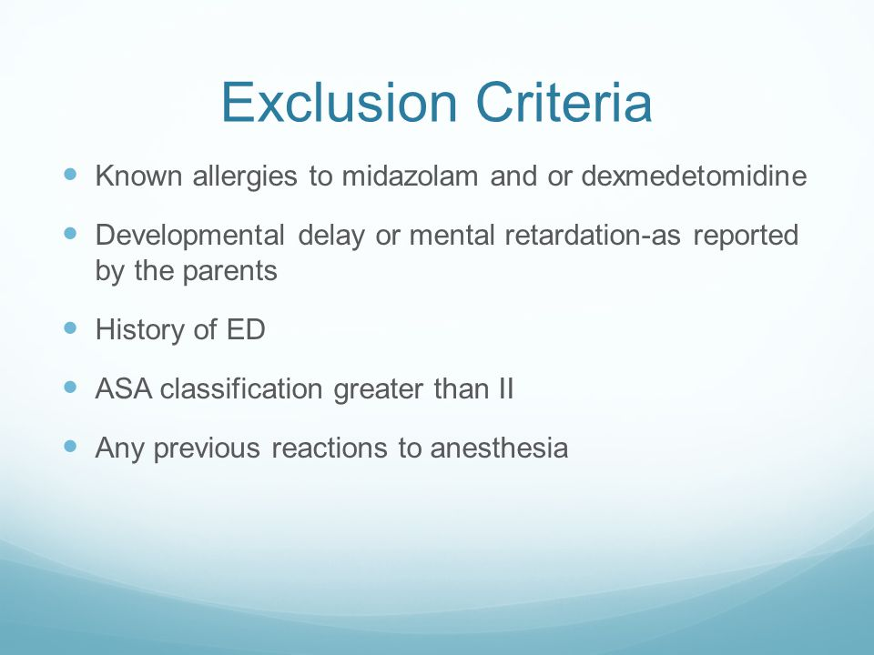 Exclusion Criteria Known allergies to midazolam and or dexmedetomidine