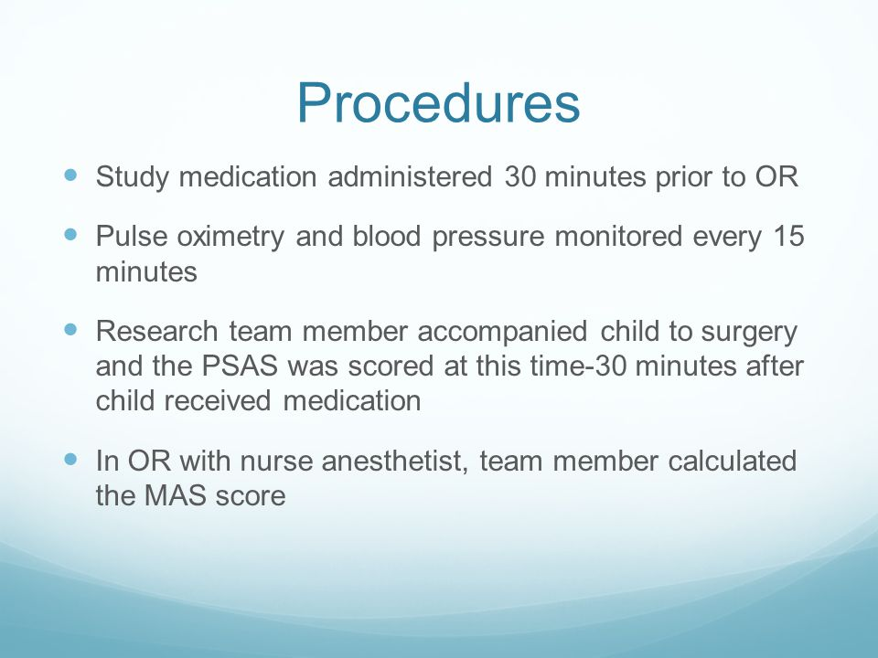 Procedures Study medication administered 30 minutes prior to OR