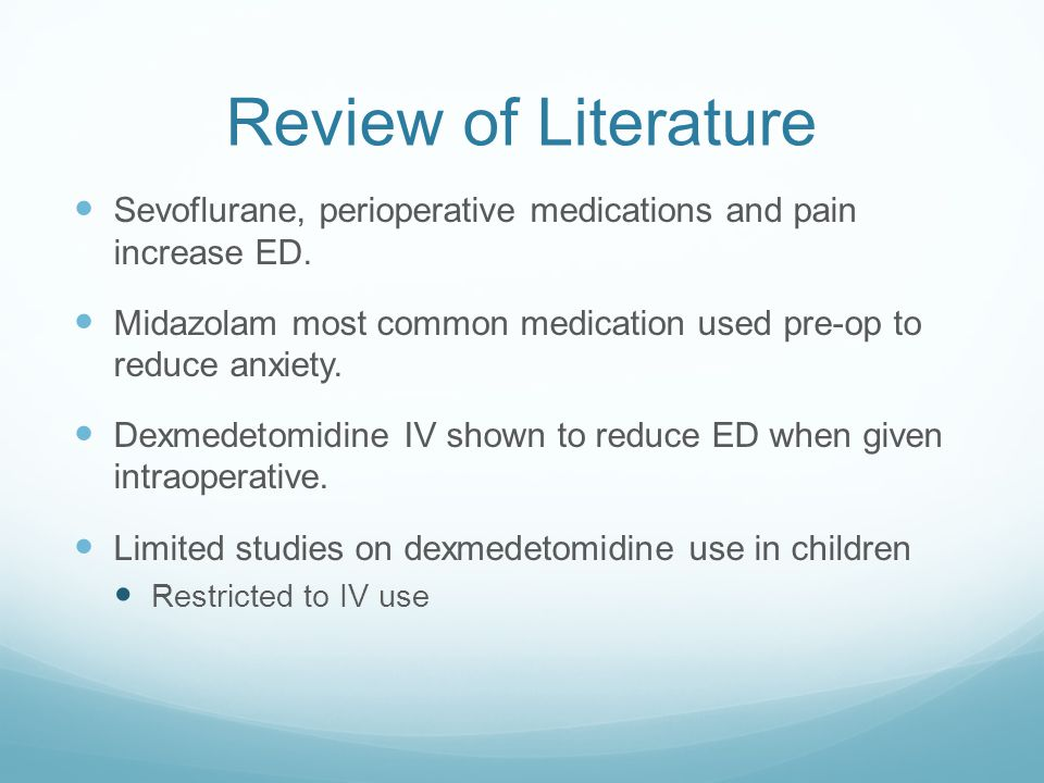 Review of Literature Sevoflurane, perioperative medications and pain increase ED. Midazolam most common medication used pre-op to reduce anxiety.