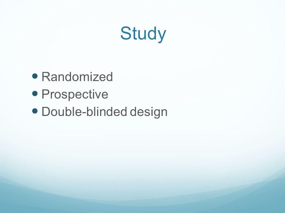 Study Randomized Prospective Double-blinded design