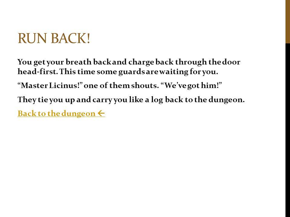 Run back!