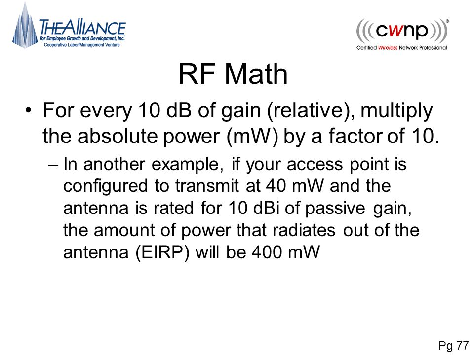 RF Math For every 10 dB of gain (relative), multiply the absolute power (mW) by a factor of 10.