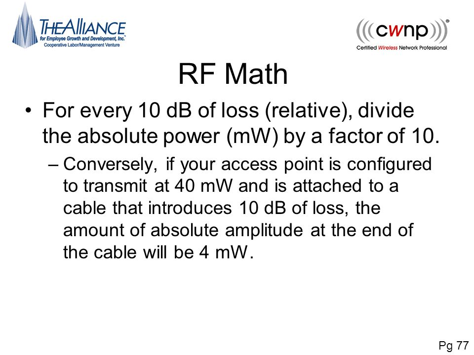 RF Math For every 10 dB of loss (relative), divide the absolute power (mW) by a factor of 10.