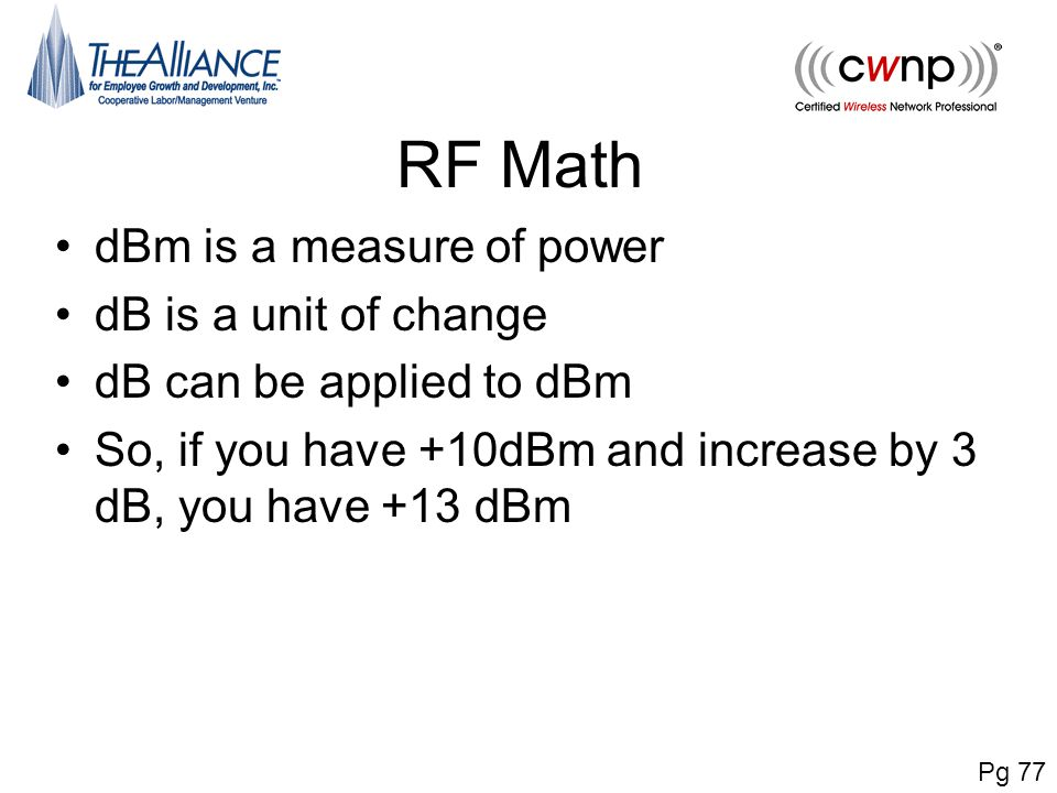 RF Math dBm is a measure of power dB is a unit of change