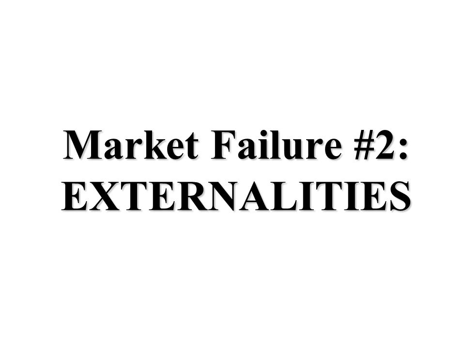 Market Failure #2: EXTERNALITIES