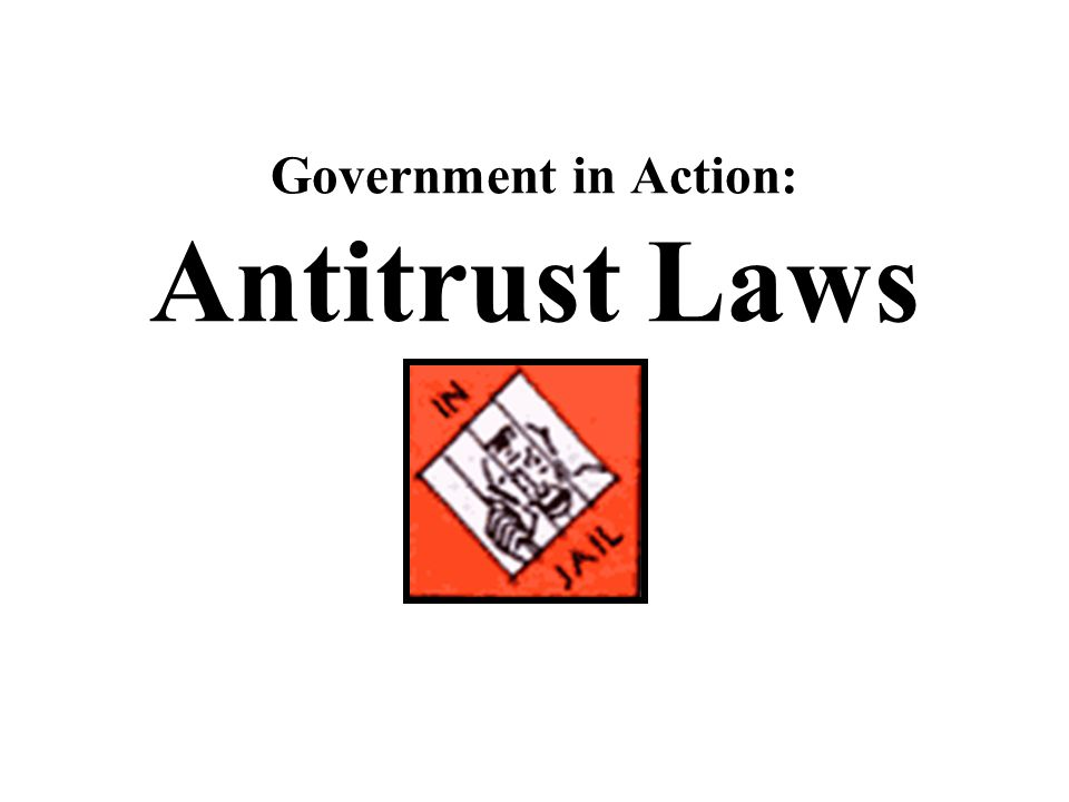 Government in Action: Antitrust Laws