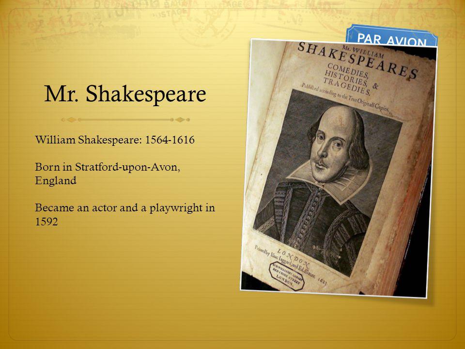 Mr. Shakespeare William Shakespeare: 1564-1616
