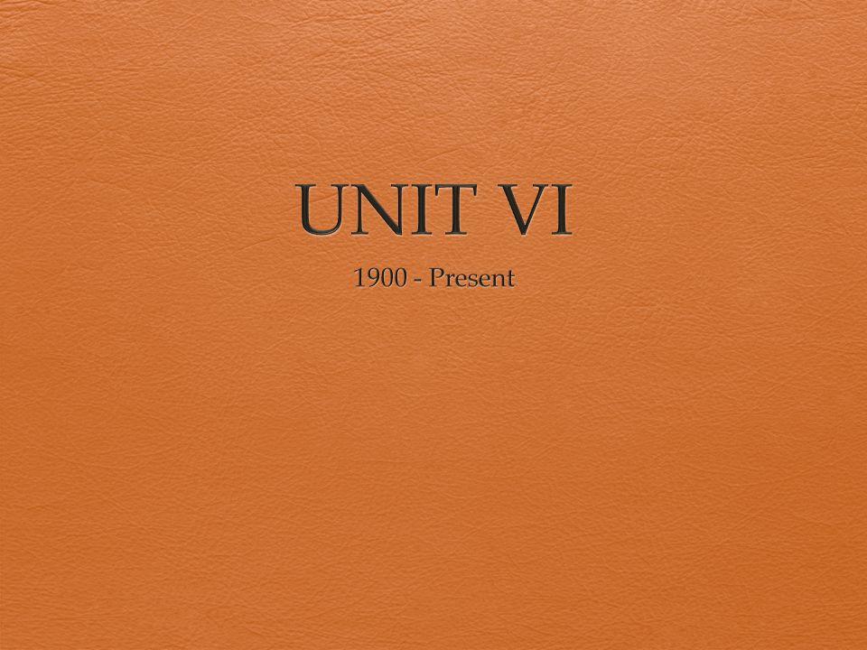 UNIT VI 1900 - Present