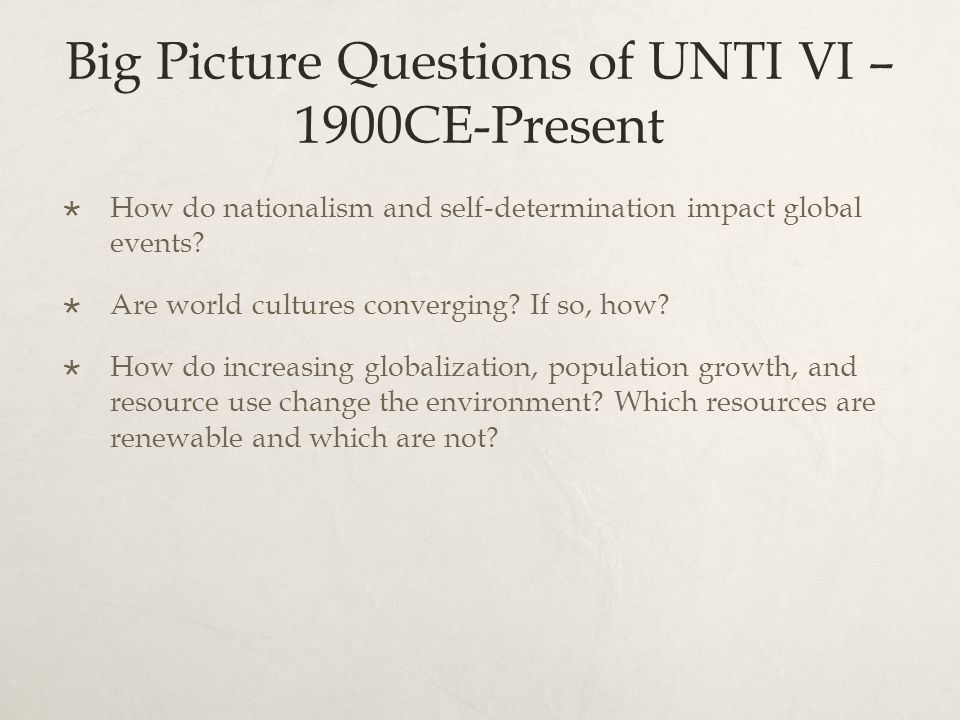 Big Picture Questions of UNTI VI – 1900CE-Present