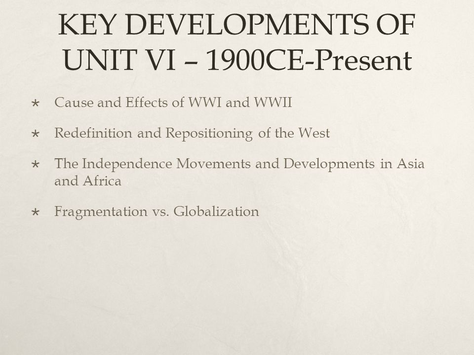 KEY DEVELOPMENTS OF UNIT VI – 1900CE-Present