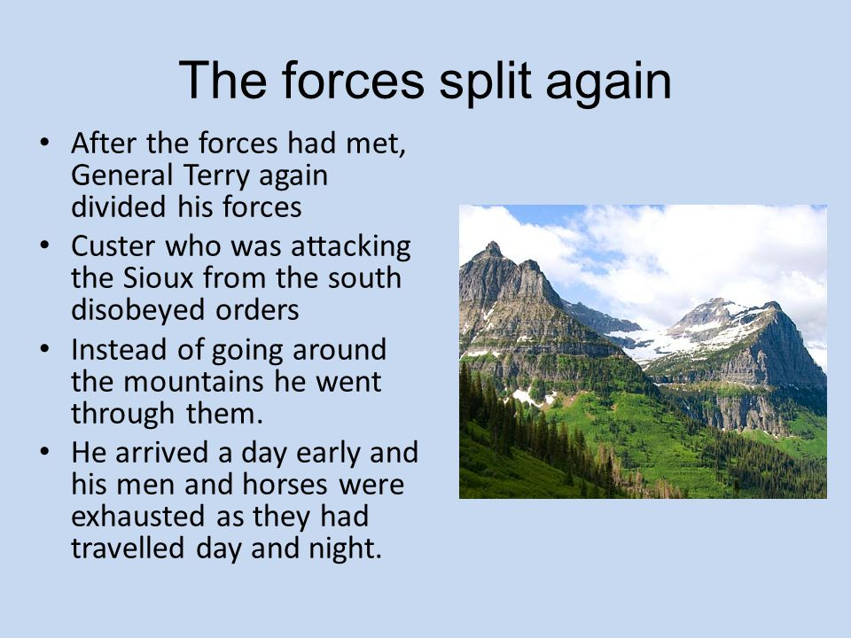 The forces split again After the forces had met, General Terry again divided his forces.