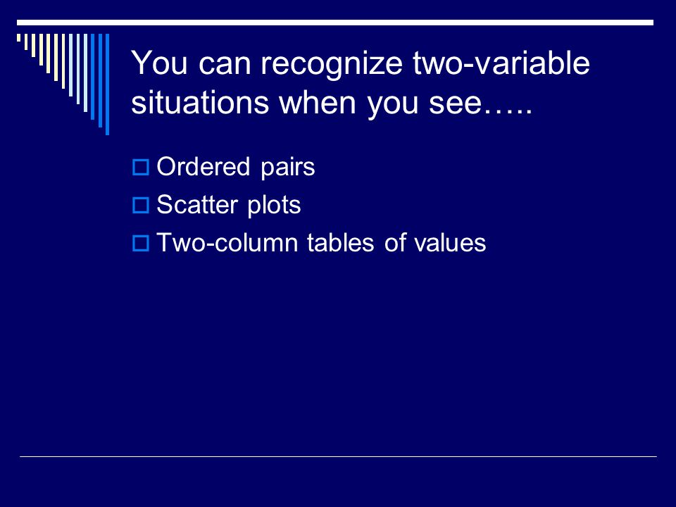 You can recognize two-variable situations when you see…..