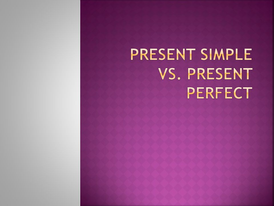 Present Simple vs. Present Perfect