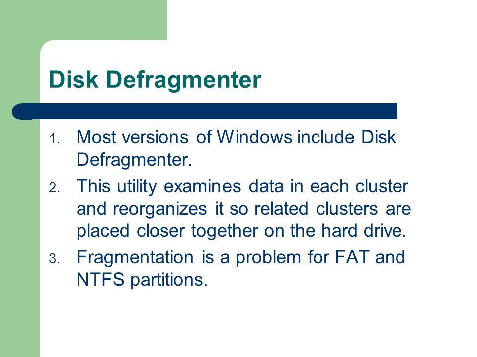 Disk Defragmenter Most versions of Windows include Disk Defragmenter.