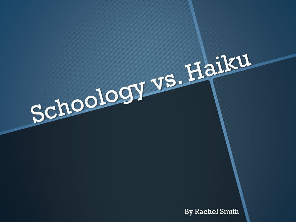 Schoology vs. Haiku By Rachel Smith