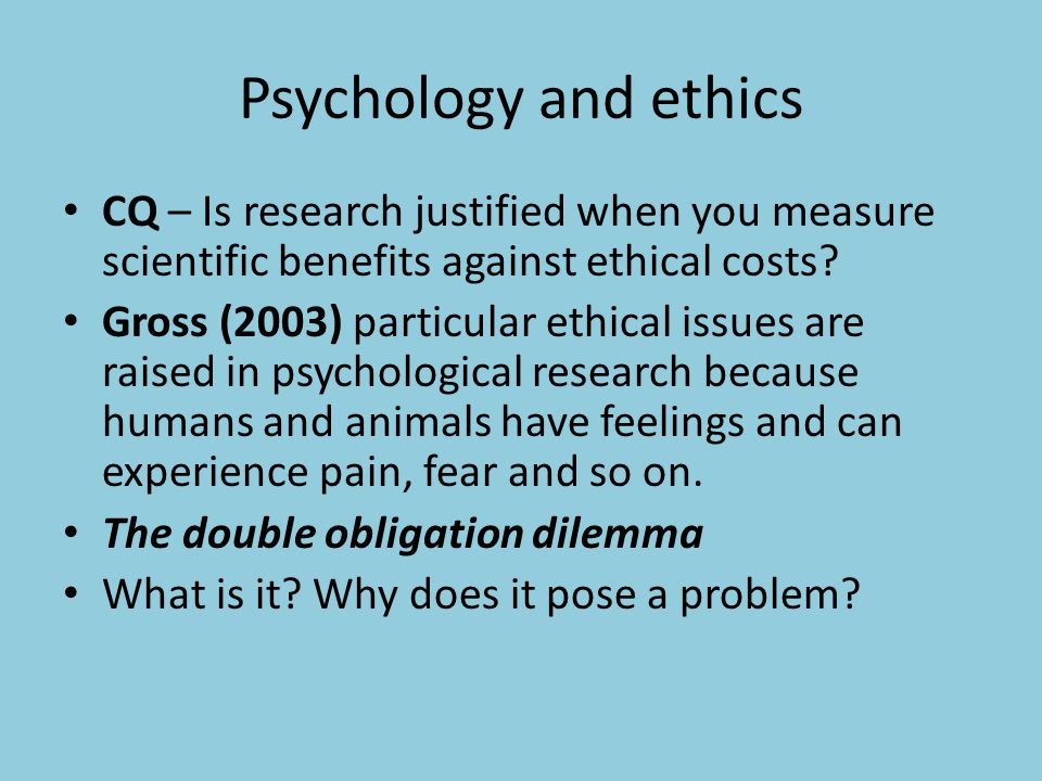 Psychology and ethics CQ – Is research justified when you measure scientific benefits against ethical costs