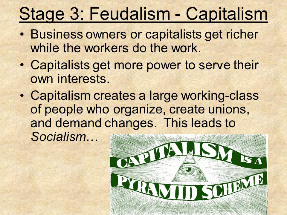Stage 3: Feudalism - Capitalism