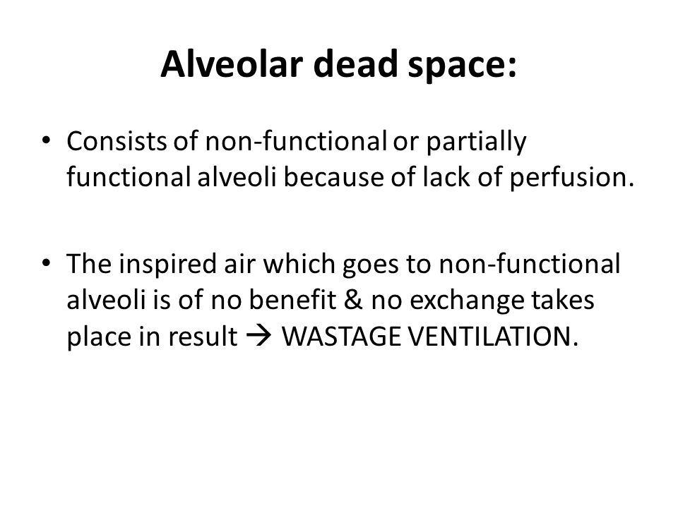 Alveolar dead space: Consists of non-functional or partially functional alveoli because of lack of perfusion.
