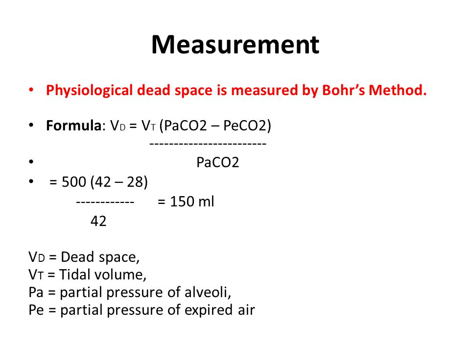 Measurement Physiological dead space is measured by Bohr's Method.